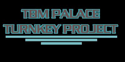 TBM PALACE TURNKEY PROJECT